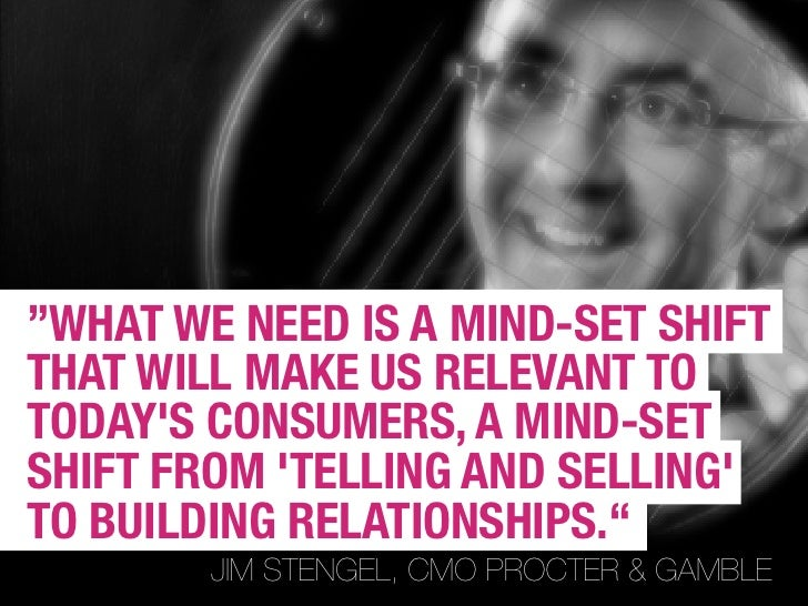 """""""WHAT WE NEED IS A MIND-SET SHIFT THAT WILL MAKE US RELEVANT TO TODAY'S CONSUMERS, A MIND-SET SHIFT FROM 'TELLING AND SELL..."""