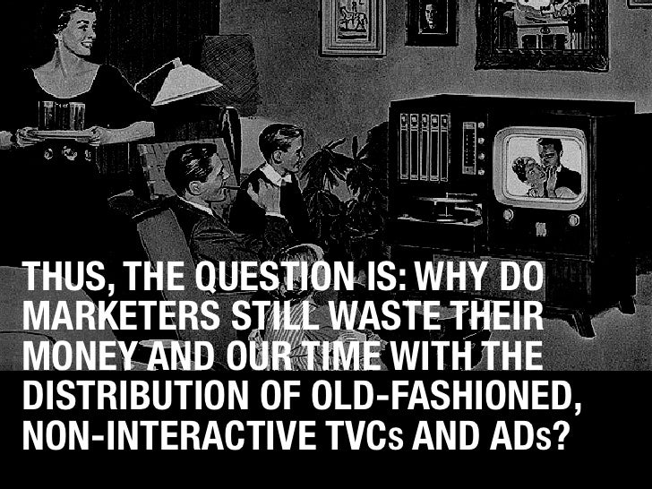 THUS, THE QUESTION IS: WHY DO MARKETERS STILL WASTE THEIR MONEY AND OUR TIME WITH THE DISTRIBUTION OF OLD-FASHIONED, NON-I...