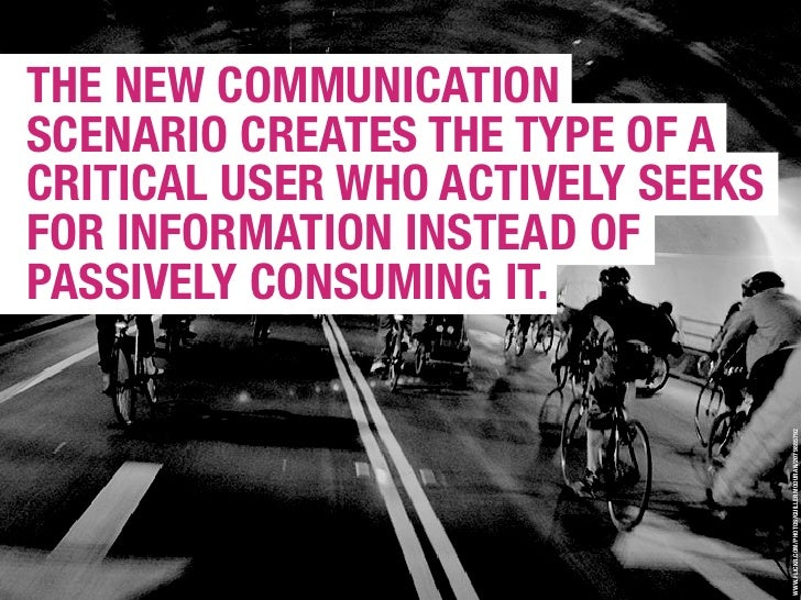THE NEW COMMUNICATION SCENARIO CREATES THE TYPE OF A CRITICAL USER WHO ACTIVELY SEEKS FOR INFORMATION INSTEAD OF PASSIVELY...