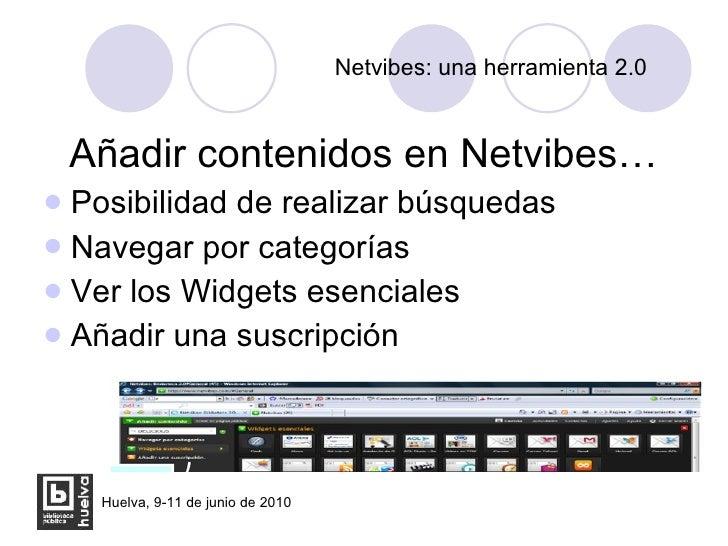 Netvibes: una herramienta 2.0 <ul><li>Añadir contenidos en Netvibes… </li></ul><ul><li>Posibilidad de realizar búsquedas <...