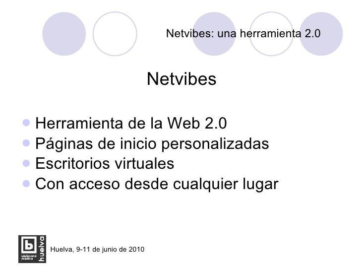 Netvibes: una herramienta 2.0 <ul><li>Netvibes </li></ul><ul><li>Herramienta de la Web 2.0 </li></ul><ul><li>Páginas de in...
