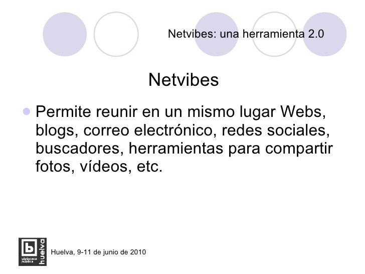 Netvibes: una herramienta 2.0 <ul><li>Netvibes </li></ul><ul><li>Permite reunir en un mismo lugar Webs, blogs, correo elec...