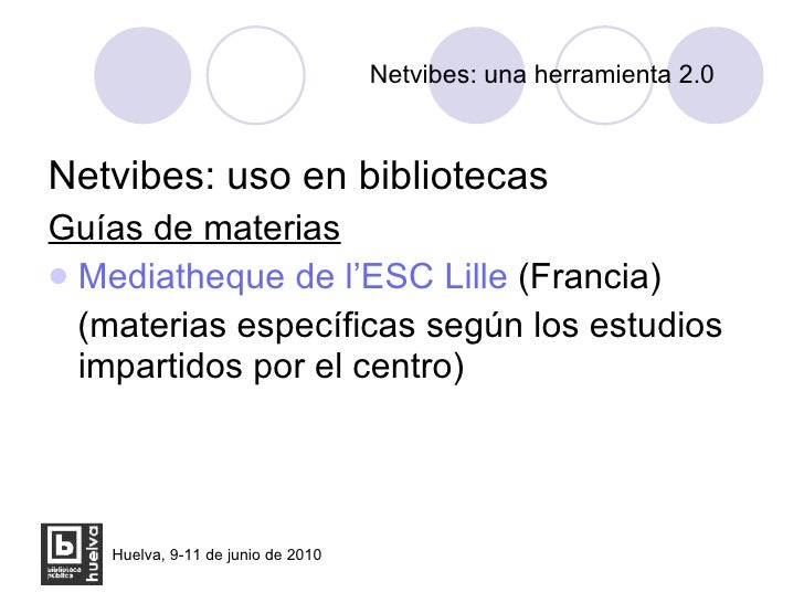 Netvibes: una herramienta 2.0 <ul><li>Netvibes: uso en bibliotecas </li></ul><ul><li>Guías de materias </li></ul><ul><li>M...