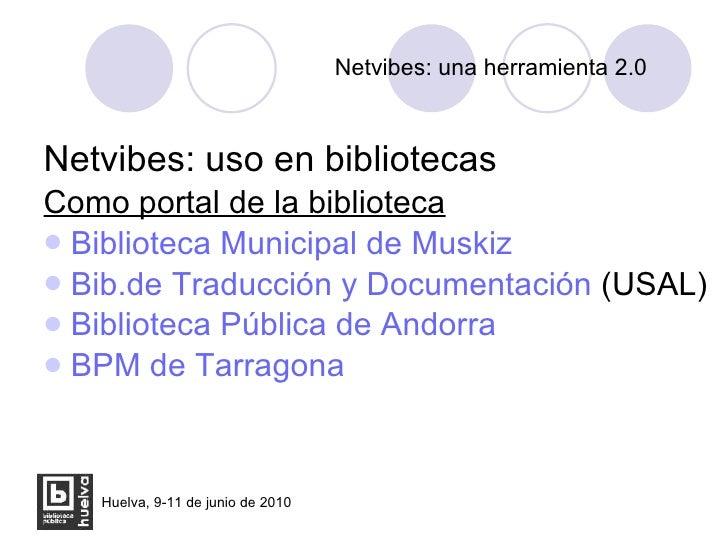 Netvibes: una herramienta 2.0 <ul><li>Netvibes: uso en bibliotecas </li></ul><ul><li>Como portal de la biblioteca </li></u...