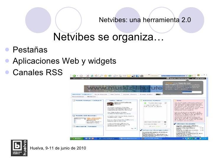Netvibes: una herramienta 2.0 <ul><li>Netvibes se organiza… </li></ul><ul><li>Pestañas </li></ul><ul><li>Aplicaciones Web ...