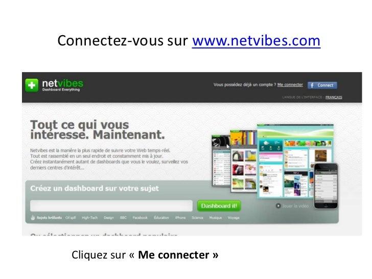 Connectez-vous sur www.netvibes.com<br />Cliquez sur «Me connecter»<br />