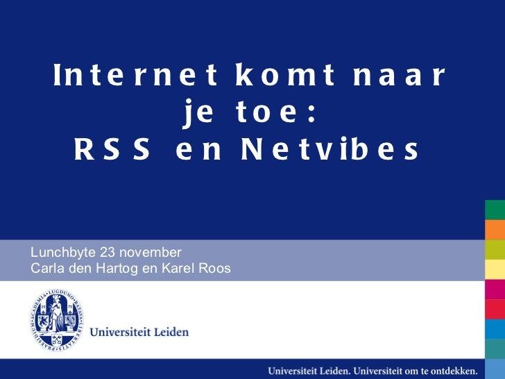Internet komt naar je toe: RSS en Netvibes Lunchbyte 23 november Carla den Hartog en Karel Roos