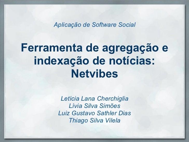 Aplicação de Software SocialFerramenta de agregação e  indexação de notícias:        Netvibes       Letícia Lana Cherchigl...