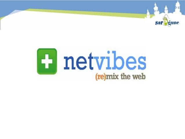 Netvibes es un servicio web que actúa a modo deescritorio virtual personalizado.Visualmente está organizada en solapas o p...