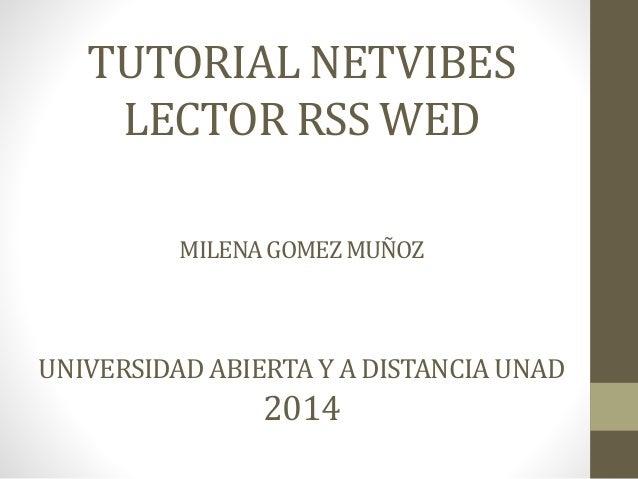 TUTORIAL NETVIBES  LECTOR RSS WED  MILENA GOMEZ MUÑOZ  UNIVERSIDAD ABIERTA Y A DISTANCIA UNAD  2014