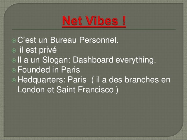 C'est un Bureau Personnel.  il est privé Il a un Slogan: Dashboard everything. Founded in Paris Hedquarters: Paris ( ...