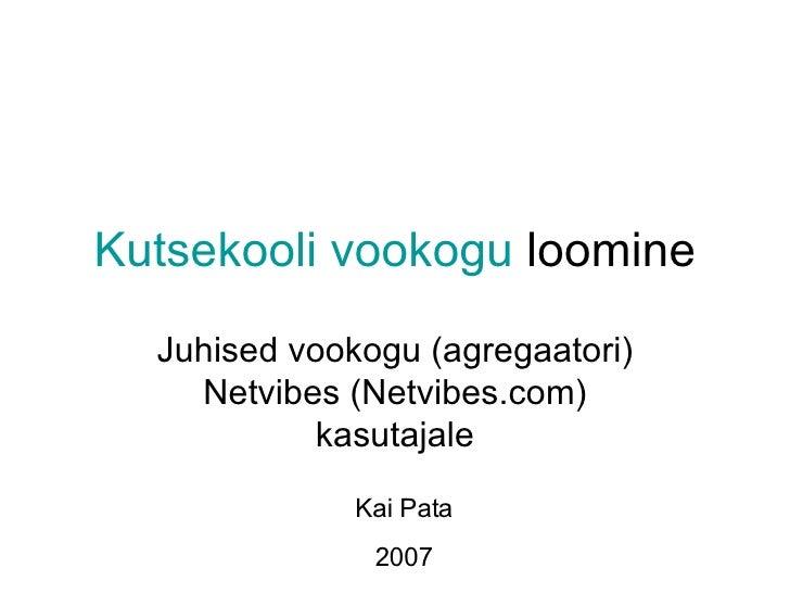 Kutsekooli vookogu  loomine Juhised vookogu (agregaatori) Netvibes (Netvibes.com) kasutajale Kai Pata 2007