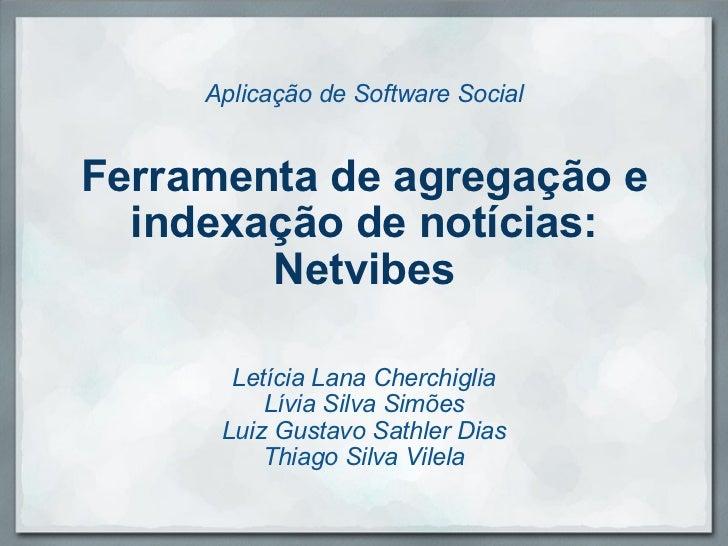 Aplicação de Software Social Ferramenta de agregação e indexação de notícias: Netvibes Letícia Lana Cherchiglia Lívia Silv...