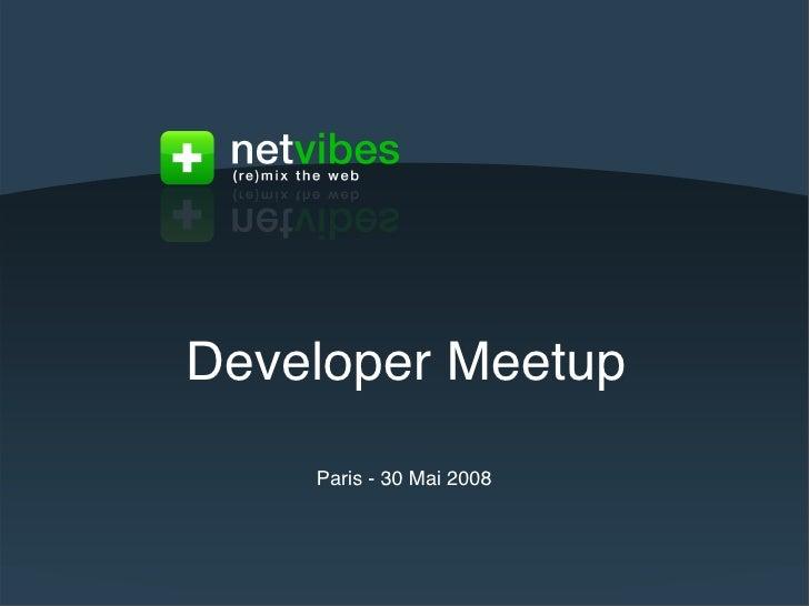 Developer Meetup                                                             Paris - 30 Mai 2008    Proprietary and confide...