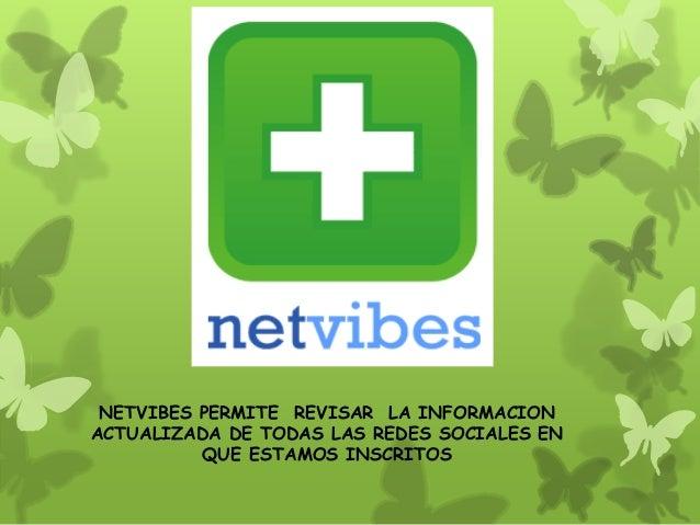 NETVIBES PERMITE REVISAR LA INFORMACION  ACTUALIZADA DE TODAS LAS REDES SOCIALES EN  QUE ESTAMOS INSCRITOS