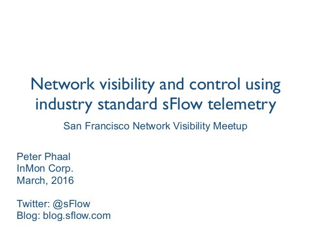 Network visibility and control using industry standard sFlow telemetry Peter Phaal InMon Corp.