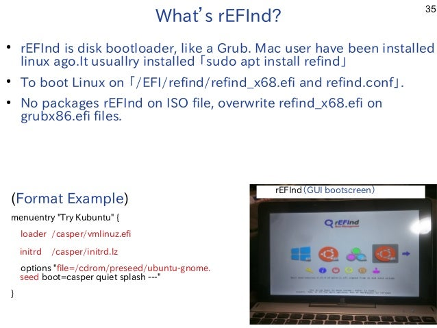 35 ● rEFInd is disk bootloader, like a Grub. Mac user have been installed linux ago.It usuallry installed 「sudo apt instal...