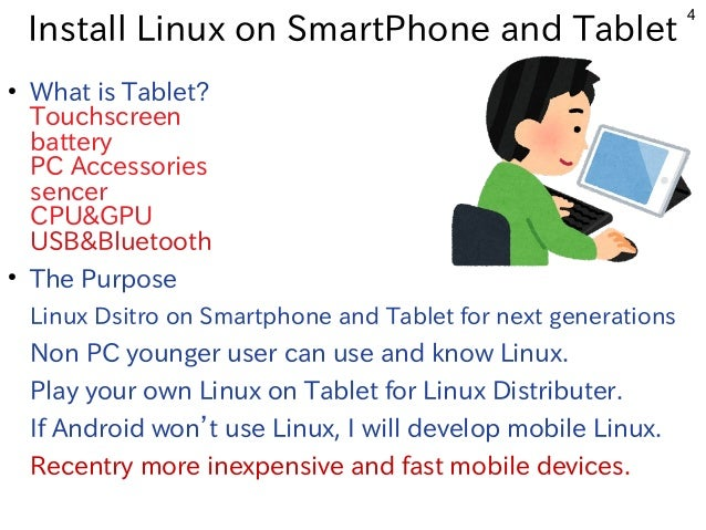 4 Install Linux on SmartPhone and Tablet ● What is Tablet? Touchscreen battery PC Accessories sencer CPU&GPU USB&Bluetooth...