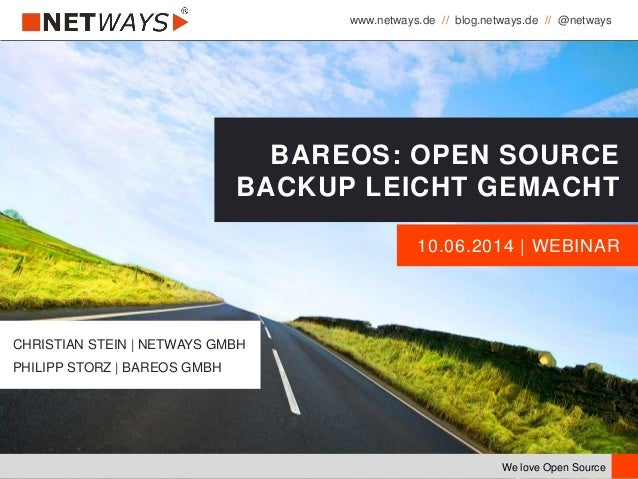 www.netways.de // blog.netways.de // @netways We love Open Source 10.06.2014 | WEBINAR BAREOS: OPEN SOURCE BACKUP LEICHT G...