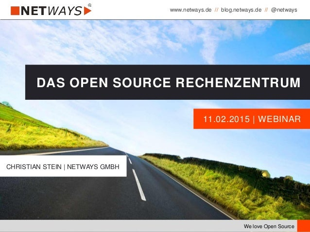 www.netways.de // blog.netways.de // @netways We love Open Source 11.02.2015 | WEBINAR DAS OPEN SOURCE RECHENZENTRUM CHRIS...