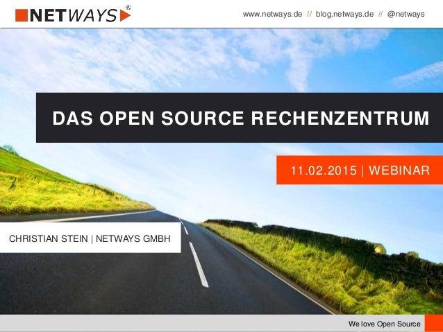 www.netways.de // blog.netways.de // @netways We love Open Source 11.02.2015 | WEBINAR DAS OPEN SOURCE RECHENZENTRUM CHRIS...