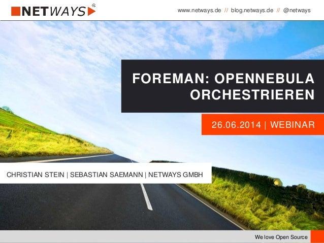 www.netways.de // blog.netways.de // @netways We love Open Source 26.06.2014 | WEBINAR FOREMAN: OPENNEBULA ORCHESTRIEREN C...