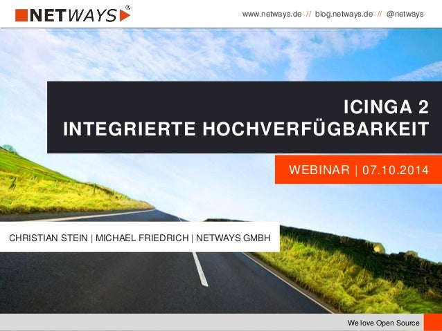 www.netways.de // blog.netways.de // @netways We love Open Source WEBINAR | 07.10.2014 ICINGA 2 INTEGRIERTE HOCHVERFÜGBARK...