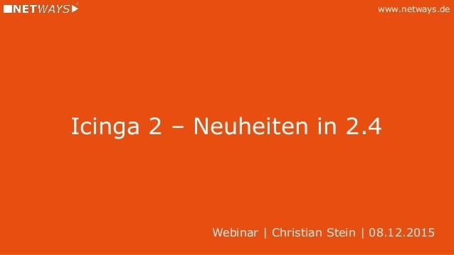 www.netways.de Icinga 2 – Neuheiten in 2.4 Webinar | Christian Stein | 08.12.2015