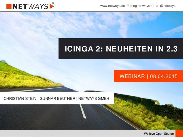 www.netways.de // blog.netways.de // @netways We love Open Source WEBINAR | 08.04.2015 ICINGA 2: NEUHEITEN IN 2.3 CHRISTIA...