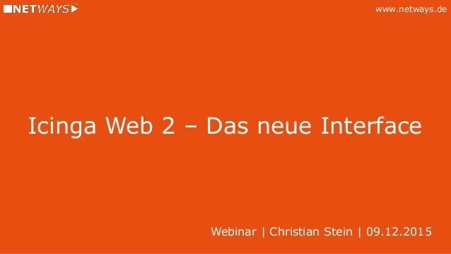 www.netways.de Icinga Web 2 – Das neue Interface Webinar | Christian Stein | 09.12.2015