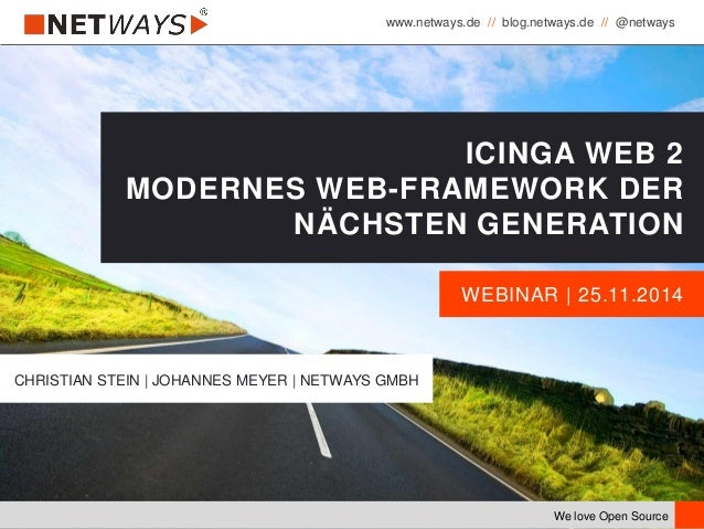 www.netways.de // blog.netways.de // @netways We love Open Source WEBINAR | 25.11.2014 ICINGA WEB 2 MODERNES WEB-FRAMEWORK...