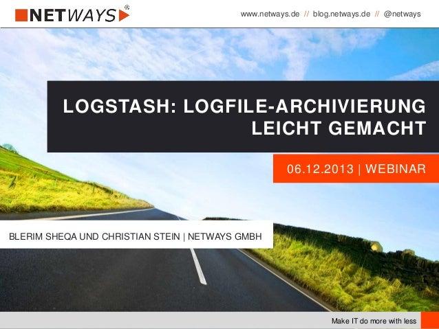 www.netways.de // blog.netways.de // @netways Make IT do more with less 06.12.2013 | WEBINAR LOGSTASH: LOGFILE-ARCHIVIERUN...