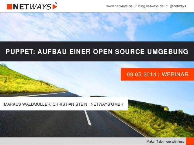 www.netways.de // blog.netways.de // @netways Make IT do more with less 09.05.2014   WEBINAR PUPPET: AUFBAU EINER OPEN SOU...