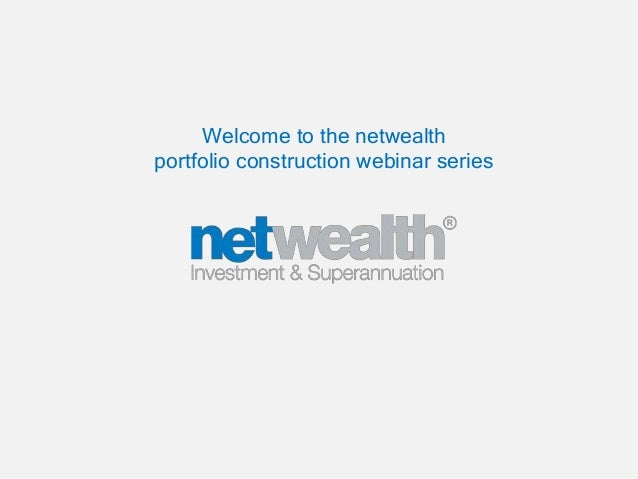 Welcome to the netwealth portfolio construction webinar series