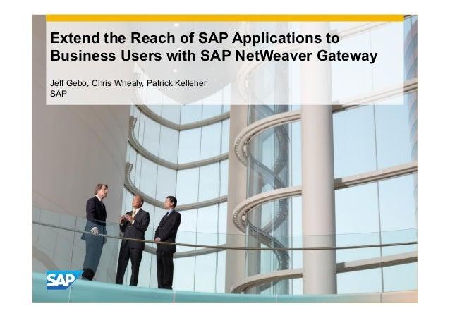 Extend the Reach of SAP Applications toBusiness Users with SAP NetWeaver GatewayJeff Gebo, Chris Whealy, Patrick KelleherSAP
