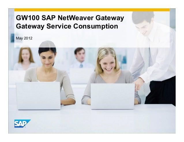 GW100 SAP NetWeaver GatewayGateway Service ConsumptionMay 2012                              INTE                          ...