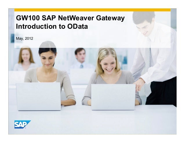 GW100 SAP NetWeaver GatewayIntroduction to ODataMay, 2012                              INTE                               ...