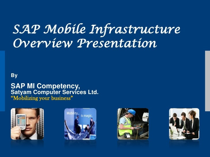 "SAP Mobile Infrastructure Overview Presentation  By  SAP MI Competency, Satyam Computer Services Ltd. ""Mobilizing your bus..."