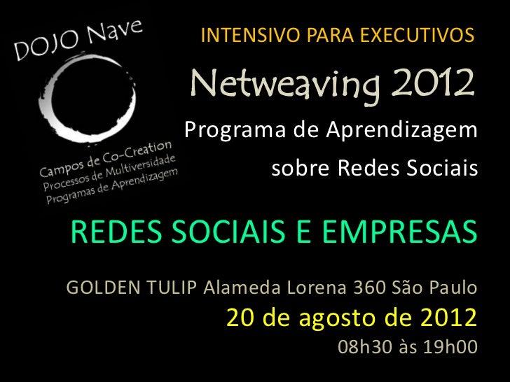 INTENSIVO PARA EXECUTIVOS            Netweaving 2012           Programa de Aprendizagem                    sobre Redes Soc...
