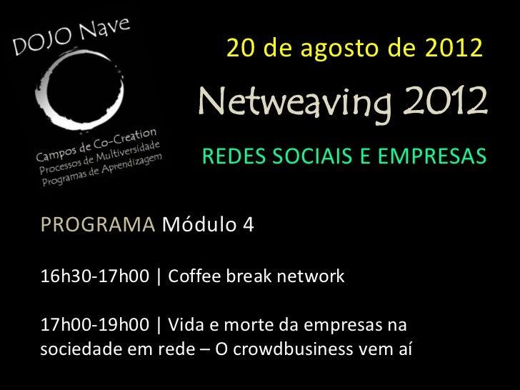 20 de agosto de 2012                 Netweaving 2012                  REDES SOCIAIS E EMPRESASOs participantes receberão o...