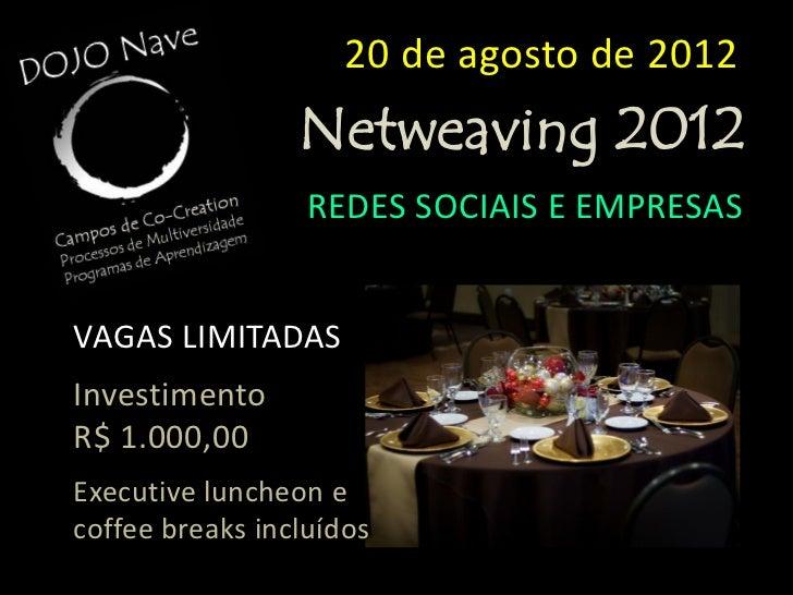 20 de agosto de 2012                Netweaving 2012                REDES SOCIAIS E EMPRESASGolden Tulip Park PlazaAlameda ...
