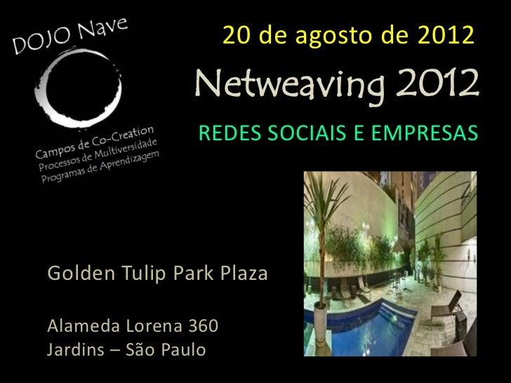 20 de agosto de 2012               Netweaving 2012                REDES SOCIAIS E EMPRESASInscrições a partir de 01/03/201...