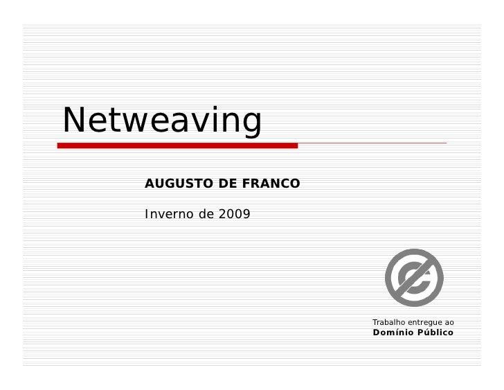 Netweaving     AUGUSTO DE FRANCO      Inverno de 2009                             Trabalho entregue ao                    ...