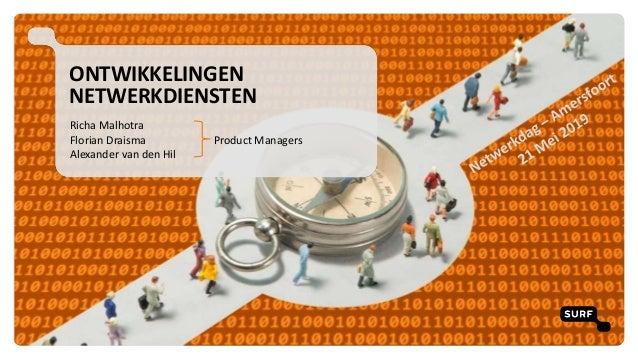 ONTWIKKELINGEN NETWERKDIENSTEN Richa Malhotra Florian Draisma Product Managers Alexander van den Hil