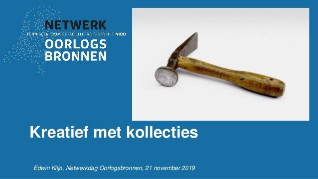 Kreatief met kollecties Edwin Klijn, Netwerkdag Oorlogsbronnen, 21 november 2019