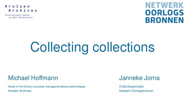 Collecting collections Michael Hoffmann Janneke Jorna Head of the Division process-management&new technologies Collectiesp...