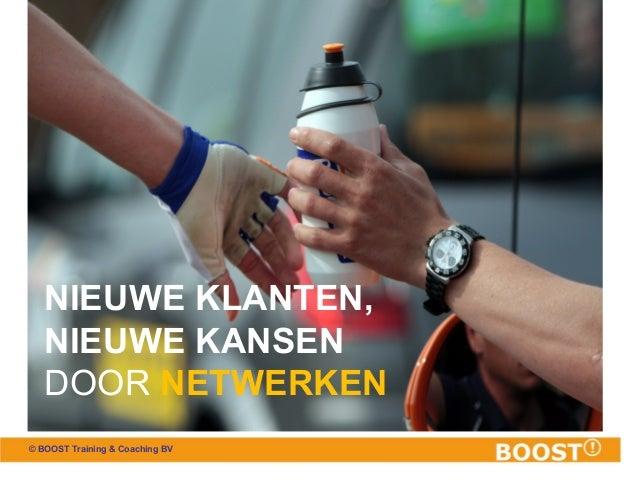 © BOOST Training & Coaching BV NIEUWE KLANTEN, NIEUWE KANSEN DOOR NETWERKEN