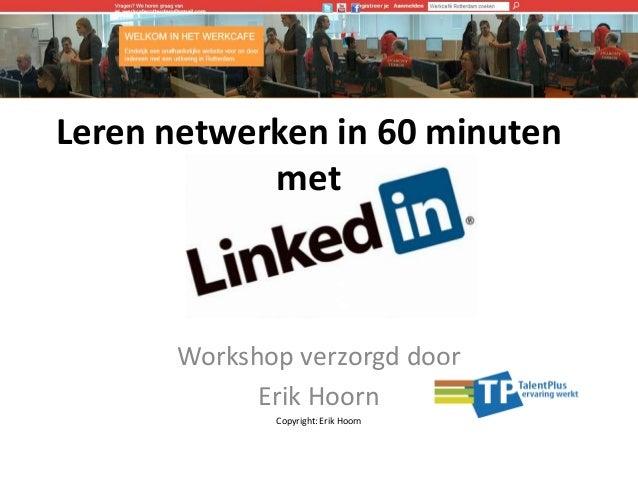 Leren netwerken in 60 minuten met  Workshop verzorgd door Erik Hoorn Copyright: Erik Hoorn