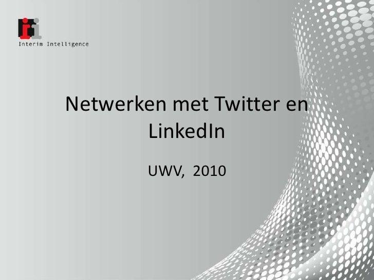 Netwerken met Twitter en LinkedIn<br />UWV,  2010<br />