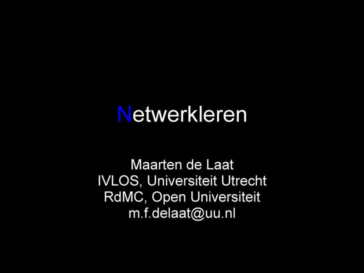 N etwerkleren Maarten de Laat IVLOS, Universiteit Utrecht RdMC, Open Universiteit [email_address]